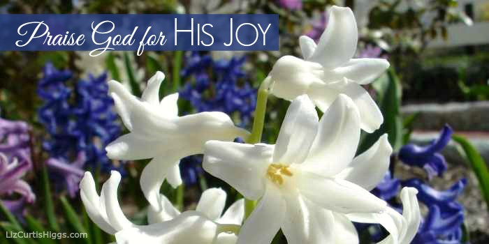 Praise God for His Joy | Liz Curtis Higgs